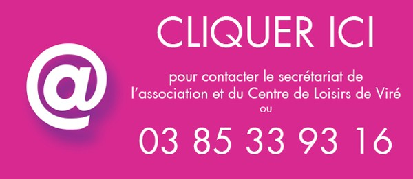 Contact association et Centre de Loisirs de Viré, pour plus d'informations, n'hésitez pas à nous contacter via le formulaire de contact ou par téléphone au 03 85 33 93 16.